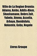Ville de La Rgion Oromia: Adama, Ambo, Addis-Alem, Shashaman, Debre Zeit, Yabelo, Jimma, Assella, Arboy, Dembidolo, Nekemte, Goba, Negele
