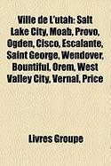 Ville de L'Utah: Salt Lake City, Moab, Provo, Ogden, Cisco, Escalante, Saint George, Wendover, Bountiful, Orem, West Valley City, Verna