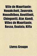 Ville de Mauritanie: Nouakchott, Zouerate, Nouadhibou, Boutilimit, Chinguetti, Atar, Kaedi, Villes de Mauritanie, Rosso, Oualata, Kiffa