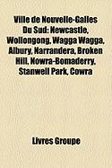 Ville de Nouvelle-Galles Du Sud: Newcastle, Wollongong, Wagga Wagga, Albury, Narrandera, Broken Hill, Nowra-Bomaderry, Stanwell Park, Cowra (French Edition)