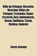 Ville de Pologne: Varsovie, Wrocaw, Villes de Pologne, Trzcianka, Sopot, Szczecin, Ary, Winoujcie, Arw, Widnica, Tczew, Subice, Wiecie