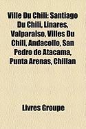 Ville Du Chili: Santiago Du Chili, Linares, Valparaso, Villes Du Chili, Andacollo, San Pedro de Atacama, Punta Arenas, Chilln