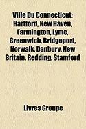 Ville Du Connecticut: Hartford, New Haven, Farmington, Lyme, Greenwich, Bridgeport, Norwalk, Danbury, New Britain, Redding, Stamford