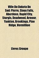 Ville Du Dakota Du Sud: Pierre, Sioux Falls, Aberdeen, Rapid City, Sturgis, Deadwood, Armour, Yankton, Brookings, Pine Ridge, Vermillion