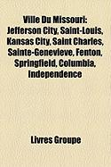 Ville Du Missouri: Jefferson City, Saint-Louis, Kansas City, Saint Charles, Sainte-Genevive, Fenton, Springfield, Columbia, Independence