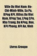 Ville Du Vit Nam: H-Chi-Minh-Ville, Sa Pa, Ng H?i, Villes Du Vit Nam, V?ng Tu, L?ng S?n, Nha Trang, ? N?ng, Hu, H?i Phng, H?i An, Vinh