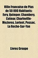 Ville Franaise de Plus de 50 000 Habitants: Vry, Quimper, Chambry, Colmar, Charleville-Mzires, Lorient, Pessac, La Roche-Sur-Yon