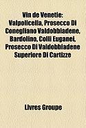 Vin de V N Tie: Valpolicella, Prosecco Di Conegliano Valdobbiadene, Bardolino, Colli Euganei, Prosecco Di Valdobbiadene Superiore Di C