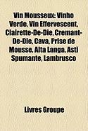 Vin Mousseux: Vinho Verde, Vin Effervescent, Clairette-de-Die, Cr Mant-de-Die, Cava, Prise de Mousse, Alta Langa, Asti Spumante, Lam