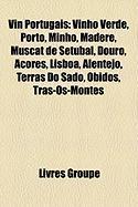 Vin Portugais: Vinho Verde, Porto, Minho, Madre, Muscat de Setbal, Douro, Aores, Lisboa, Alentejo, Terras Do Sado, Bidos, TRS-OS-Mont