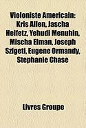 Violoniste Am Ricain: Simon St. Pierre, Eugene Ormandy, Jascha Heifetz, Kenny Baker, Kris Allen, Mischa Elman, Yehudi Menuhin, Benton Flippe