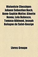 Violoniste Classique: Johann Sebastian Bach, Anne-Sophie Mutter, Ginette Neveu, Lola Bobesco, Tomaso Albinoni, Joseph Bologne de Saint-Georg