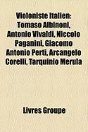 Violoniste Italien: Tomaso Albinoni, Antonio Vivaldi, Niccol Paganini, Giacomo Antonio Perti, Arcangelo Corelli, Tarquinio Merula