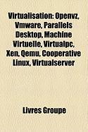 Virtualisation: Vmware, Openvz, Parallels Desktop, Machine Virtuelle, Virtualpc, Xen, Qemu, Cooperative Linux, Virtualserver, Hyper-V