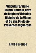 Viticulture: Vigne, Raisin, Hautain, Liste de Rgions Viticoles, Histoire de La Vigne Et Du Vin, Nologie, Proverbes Vignerons
