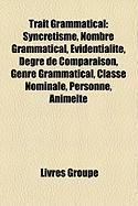 Trait Grammatical: Syncrtisme, Nombre Grammatical, Videntialit, Degr de Comparaison, Genre Grammatical, Classe Nominale, Personne, Animit