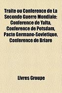Trait Ou Confrence de La Seconde Guerre Mondiale: Confrence de Yalta, Confrence de Potsdam, Pacte Germano-Sovitique, Confrence de Briare
