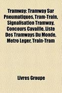 Tramway: Tramway Sur Pneumatiques, Tram-Train, Signalisation Tramway, Concours Cavaill, Liste Des Tramways Du Monde, Mtro Lger,