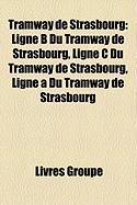 Tramway de Strasbourg: Ligne B Du Tramway de Strasbourg, Ligne C Du Tramway de Strasbourg, Ligne a Du Tramway de Strasbourg