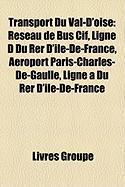 Transport Du Val-D'Oise: Rseau de Bus Cif, Ligne D Du Rer D'Le-de-France, Aroport Paris-Charles-de-Gaulle, Ligne a Du Rer D'Le-de-France