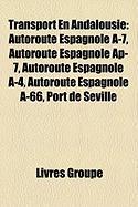 Transport En Andalousie: Autoroute Espagnole A-7, Autoroute Espagnole AP-7, Autoroute Espagnole A-4, Autoroute Espagnole A-66, Port de Sville