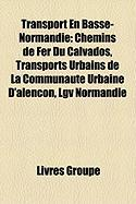 Transport En Basse-Normandie: Chemins de Fer Du Calvados, Transports Urbains de La Communaut Urbaine D'Alenon, Lgv Normandie