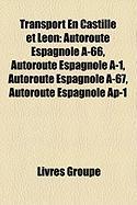 Transport En Castille Et Leon: Autoroute Espagnole A-66, Autoroute Espagnole A-1, Autoroute Espagnole A-67, Autoroute Espagnole AP-1