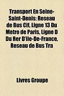 Transport En Seine-Saint-Denis: Rseau de Bus Cif, Ligne 13 Du Mtro de Paris, Ligne D Du Rer D'Le-de-France, Rseau de Bus Tra