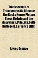 Transsexuels Et Transgenres Au Cinma: The Rocky Horror Picture Show, Hedwig and the Angry Inch, Priscilla, Folle Du Dsert, La France (Film