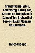 Transylvanie: Sibiu, Kalotaszeg, Kroly KS, Saxons de Transylvanie, Samuel Von Brukenthal, Ferenc DVID, Magyars de Roumanie