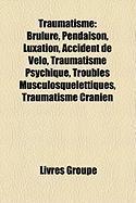 Traumatisme Brûlure, Pendaison, Traumatisme psychique, Luxation, Accident de vélo, Traumatisme crânien, Hernie inguinale, Troubles musculosquelettiques, Électrisation, Brûlure chimique, Strangulation, Plaie, Morsure, Gelure, Éventration, Ecchymose