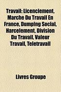 Travail: Licenciement, March Du Travail En France, Dumping Social, Harclement, Division Du Travail, Valeur Travail, Tltravail