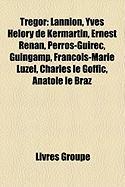 Trgor: Lannion, Yves Hlory de Kermartin, Ernest Renan, Perros-Guirec, Guingamp, Franois-Marie Luzel, Charles Le Goffic, Anato