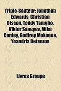 Triple-Sauteur: Jonathan Edwards, Christian Olsson, Teddy Tamgho, Viktor Saneyev, Mike Conley, Godfrey Mokoena, Yoandris Betanzos
