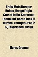 Trois-Mats Barque: Belem, Uscgc Eagle, Star of India, Statsraad Lehmkuhl, Gorch Fock II, Mircea, Pourquoi-Pas ? IV, Tovarishch, Elissa