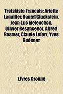 Trotskiste Franais: Arlette Laguiller, Daniel Gluckstein, Jean-Luc Mlenchon, Olivier Besancenot, Alfred Rosmer, Claude Lefort, Yves Bodnez