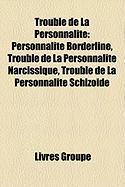 Trouble de La Personnalit: Personnalit Borderline, Trouble de La Personnalit Narcissique, Trouble de La Personnalit Schizode
