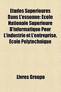 Tudes Suprieures Dans L'Essonne: Cole Nationale Suprieure D'Informatique Pour L'Industrie Et L'Entreprise, Cole Polytechnique