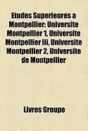 Tudes Suprieures Montpellier: Universit Montpellier 1, Universit Montpellier III, Universit Montpellier 2, Universit de Montpellier