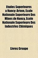 Tudes Suprieures Nancy: Artem, Cole Nationale Suprieure Des Mines de Nancy, Cole Nationale Suprieure Des Industries Chimiques