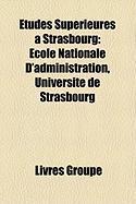 Études Supérieures à Strasbourg: École Nationale D'administration, Université de Strasbourg (French Edition)