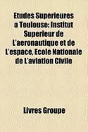 Tudes Suprieures Toulouse: Institut Suprieur de L'Aronautique Et de L'Espace, Cole Nationale de L'Aviation Civile