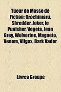 Tueur de Masse de Fiction: Orochimaru, Shredder, Joker, Le Punisher, Vegeta, Jean Grey, Wolverine, Magnto, Venom, Vilgax, Dark Vador