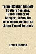 Tunnel Routier: Tunnels Routiers Romains, Tunnel Routier Du Somport, Tunnel Du Mont-Blanc, Tunnels Du Lioran, Tunnel Du Landy