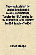 Tupolev: Accident de L'Avion Prsidentiel Polonais Smolensk, Tupolev Tu-144, Tupolev Tu-16, Tupolev Tu-22m, Tupolev Tu-204, Tupo