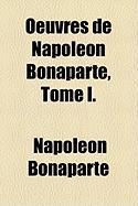 Oeuvres de Napolon Bonaparte, Tome I. - Bonaparte, Napolon