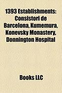 1393 Establishments: Consistori de Barcelona, Kumemura, Konevsky Monastery, Donnington Hospital