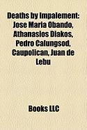 Deaths by Impalement: Jose Maria Obando, Athanasios Diakos, Pedro Calungsod, Caupolican, Juan de Lebu