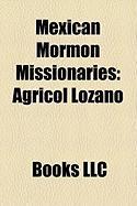 Mexican Mormon Missionaries: Agricol Lozano, Jorge A. Rojas, Octaviano Tenorio, Lino Alvarez, Benjamn de Hoyos, Arturo de Hoyos