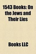 1543 Books (Study Guide): On the Jews and Their Lies, de Revolutionibus Orbium Coelestium, de Humani Corporis Fabrica, Vom Schem Hamphoras